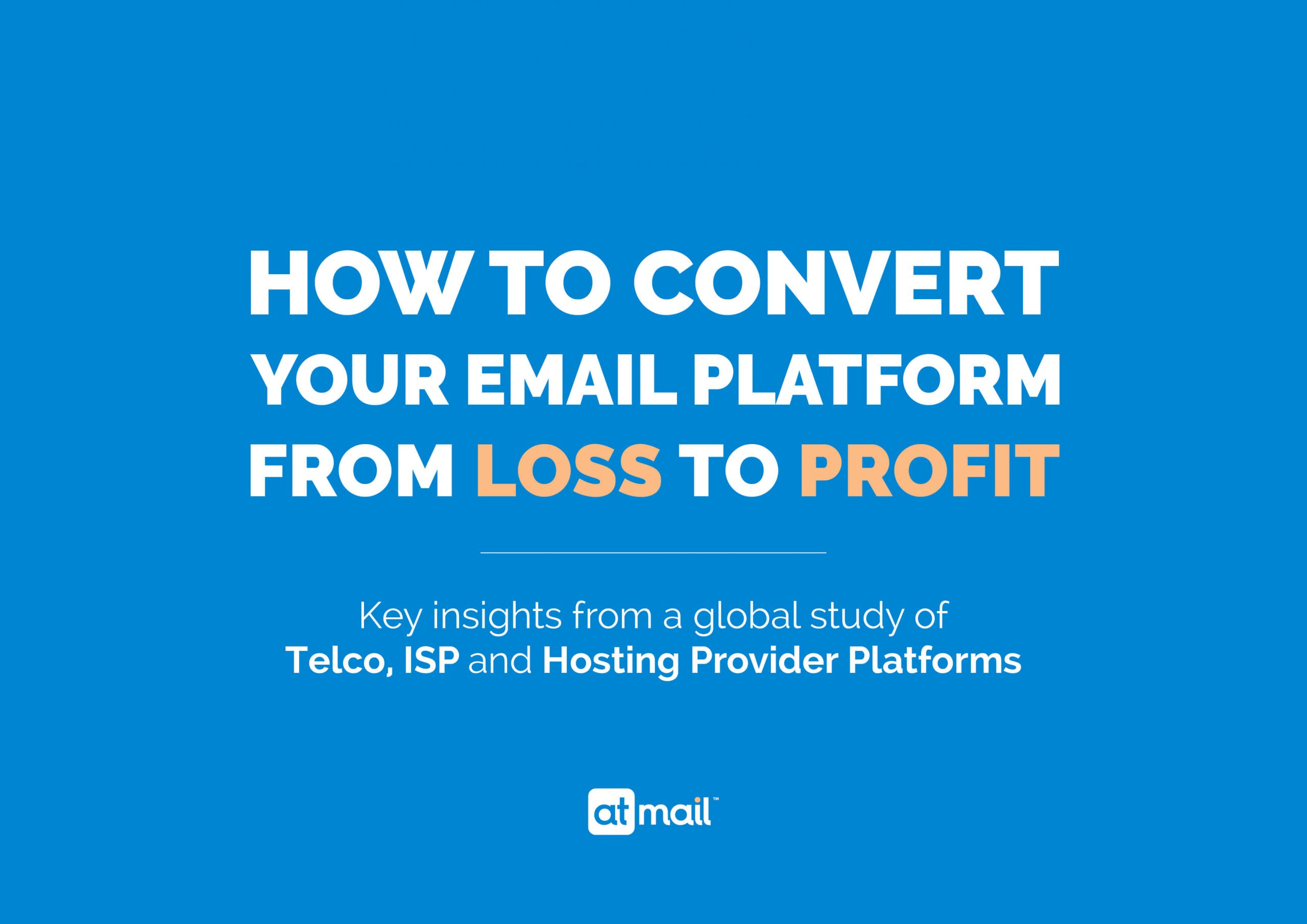 How to convert your email platform from loss to profit - atmail email hosting experts - global email pricing research study